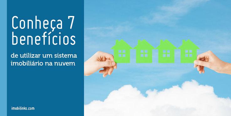 Conheça 7 benefícios de utilizar sistema imobiliário na nuvem