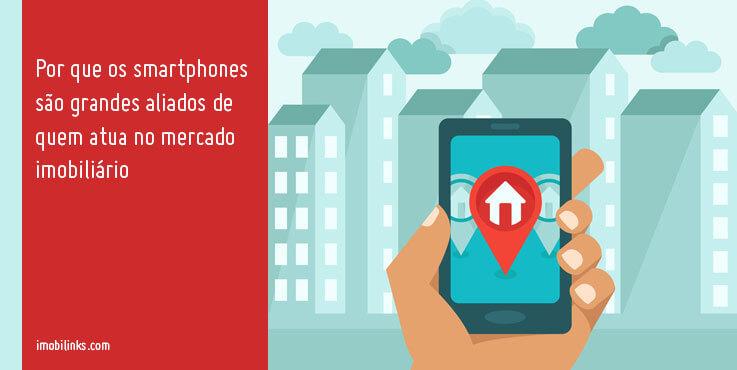 Por que os smartphones são grandes aliados de quem atua no mercado imobiliário