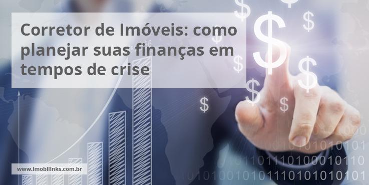 Corretor de Imóveis: como planejar suas finanças em tempos de crise